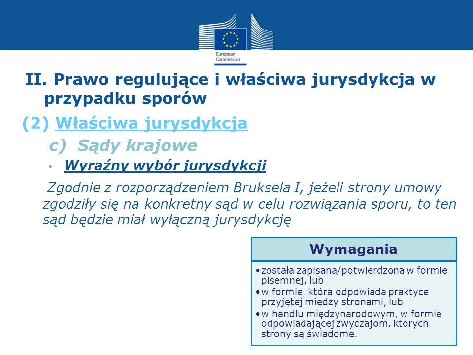c) Sądy krajowe Wyraźny wybór jurysdykcji Zgodnie z rozporządzeniem Bruksela I, jeżeli strony umowy zgodziły się na konkretny sąd w celu rozwiązania s