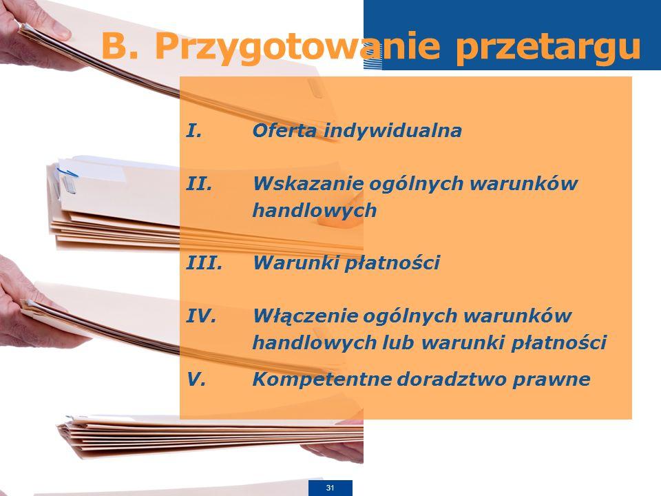B. Przygotowanie przetargu I.Oferta indywidualna II.Wskazanie ogólnych warunków handlowych III.Warunki płatności IV.Włączenie ogólnych warunków handlo