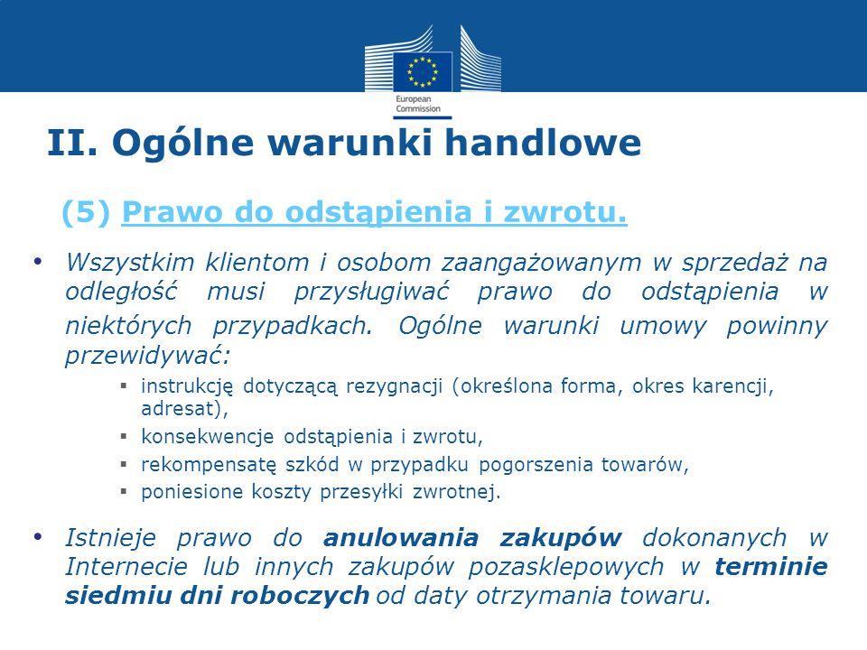 II. Ogólne warunki handlowe Wszystkim klientom i osobom zaangażowanym w sprzedaż na odległość musi przysługiwać prawo do odstąpienia w niektórych przy