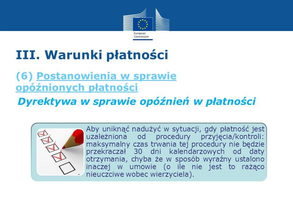 III. Warunki płatności Dyrektywa w sprawie opóźnień w płatności Aby uniknąć nadużyć w sytuacji, gdy płatność jest uzależniona od procedury przyjęcia/k