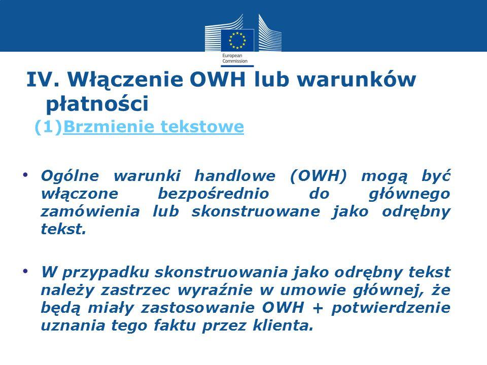 IV. Włączenie OWH lub warunków płatności Ogólne warunki handlowe (OWH) mogą być włączone bezpośrednio do głównego zamówienia lub skonstruowane jako od