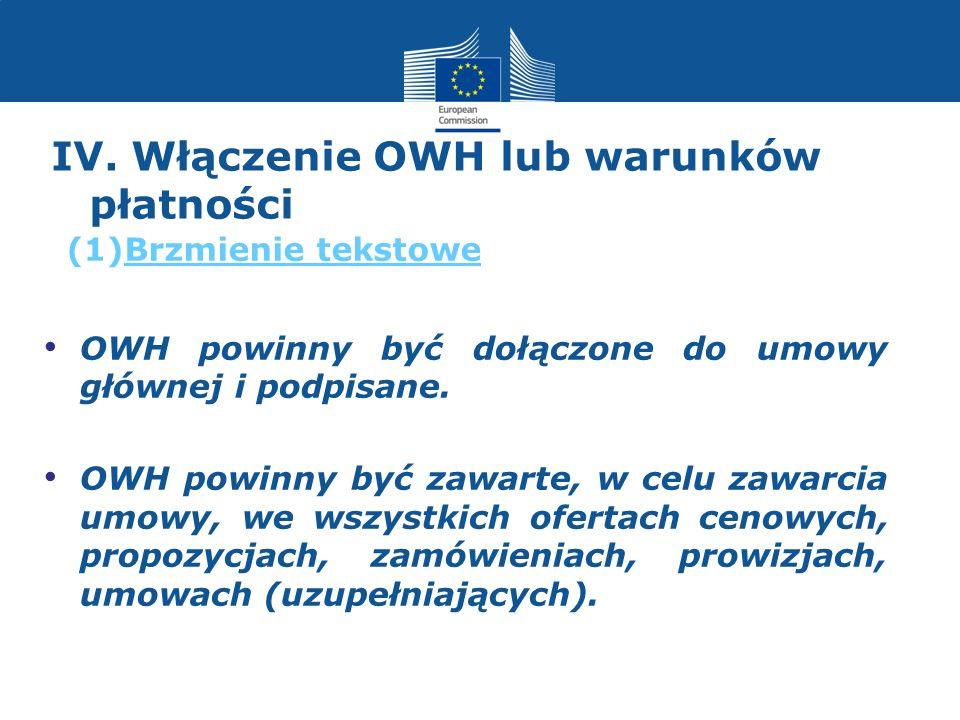 IV. Włączenie OWH lub warunków płatności OWH powinny być dołączone do umowy głównej i podpisane. OWH powinny być zawarte, w celu zawarcia umowy, we ws