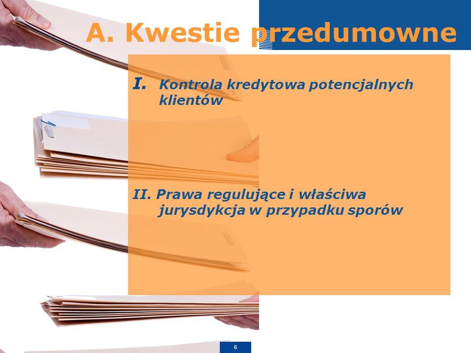 A. Kwestie przedumowne I. Kontrola kredytowa potencjalnych klientów II. Prawa regulujące i właściwa jurysdykcja w przypadku sporów 6