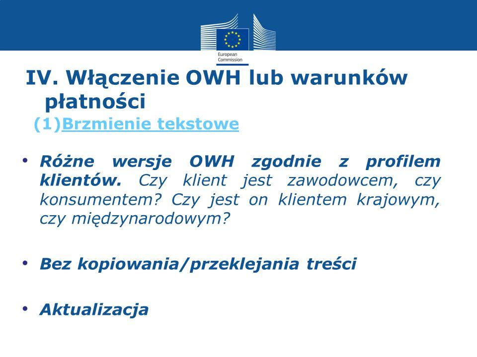 IV. Włączenie OWH lub warunków płatności Różne wersje OWH zgodnie z profilem klientów. Czy klient jest zawodowcem, czy konsumentem? Czy jest on klient