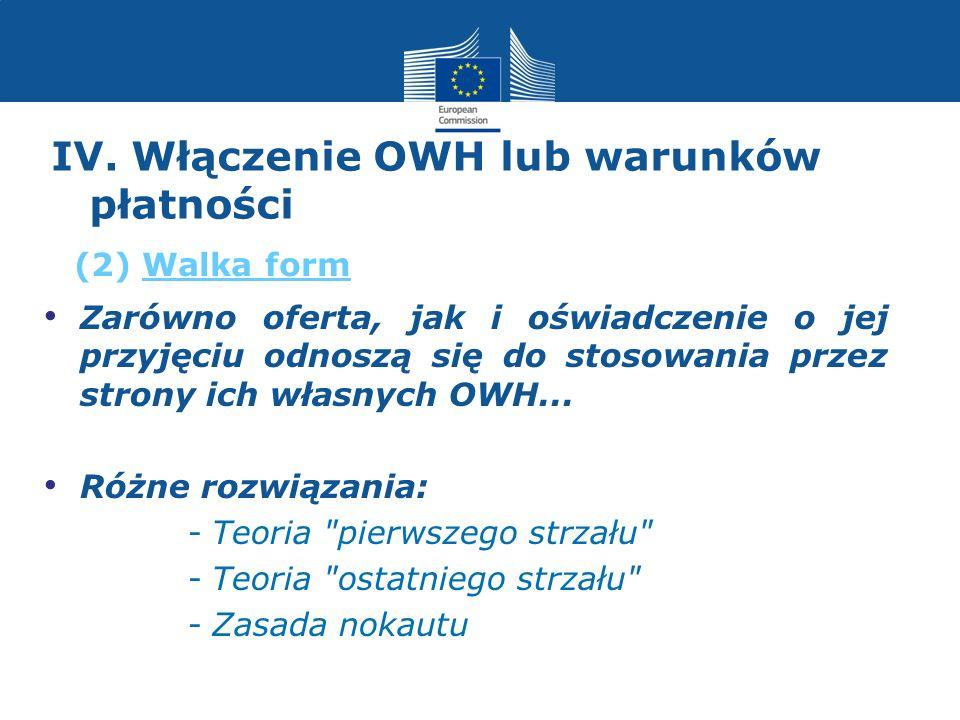IV. Włączenie OWH lub warunków płatności Zarówno oferta, jak i oświadczenie o jej przyjęciu odnoszą się do stosowania przez strony ich własnych OWH...