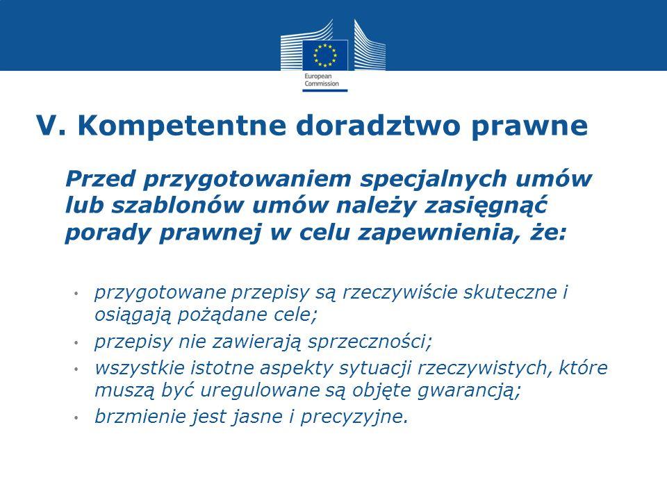 V. Kompetentne doradztwo prawne Przed przygotowaniem specjalnych umów lub szablonów umów należy zasięgnąć porady prawnej w celu zapewnienia, że: przyg