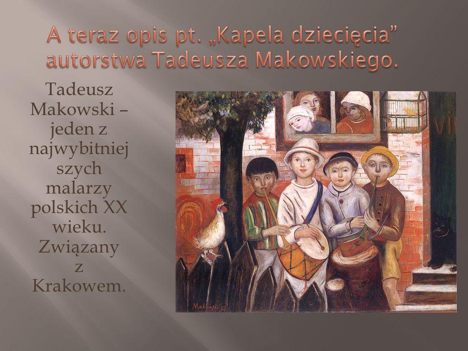 Tadeusz Makowski – jeden z najwybitniej szych malarzy polskich XX wieku. Związany z Krakowem.