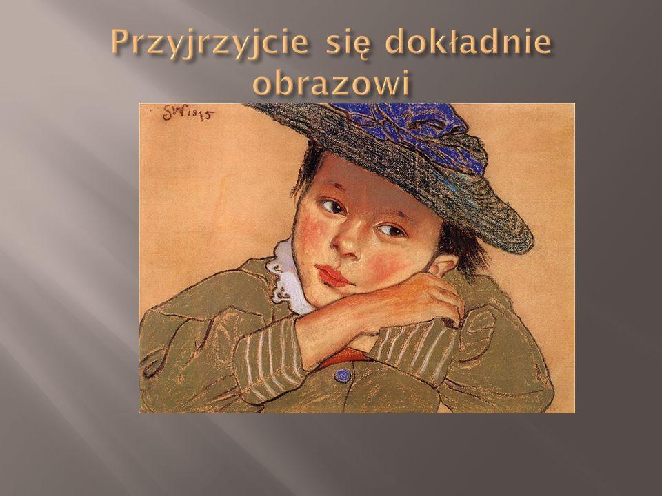 Co wiemy .1. Jest to portret dziewczynki. 2. Namalował go Stanisław Wyspiański.