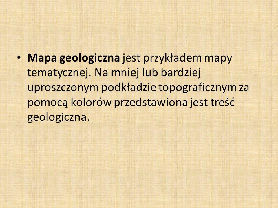 Mapa geologiczna jest przykładem mapy tematycznej.