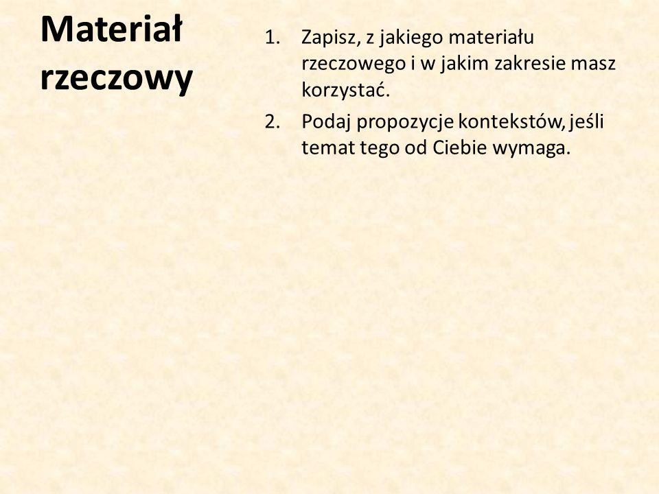Materiał rzeczowy 1.Zapisz, z jakiego materiału rzeczowego i w jakim zakresie masz korzystać.