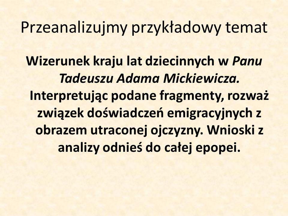 Przeanalizujmy przykładowy temat Wizerunek kraju lat dziecinnych w Panu Tadeuszu Adama Mickiewicza.