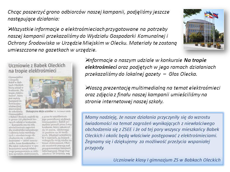 Chcąc poszerzyć grono odbiorców naszej kampanii, podjęliśmy jeszcze następujące działania: Wszystkie informacje o elektrośmieciach przygotowane na potrzeby naszej kampanii przekazaliśmy do Wydziału Gospodarki Komunalnej i Ochrony Środowiska w Urzędzie Miejskim w Olecku.