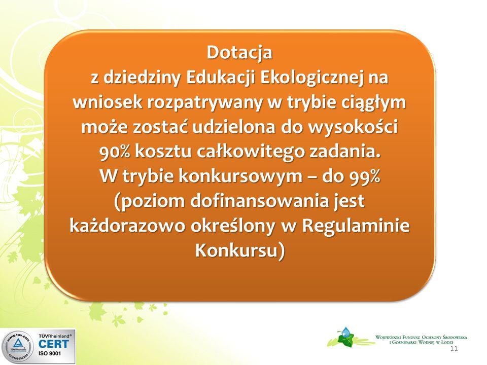 Dotacja z dziedziny Edukacji Ekologicznej na wniosek rozpatrywany w trybie ciągłym może zostać udzielona do wysokości 90% kosztu całkowitego zadania.