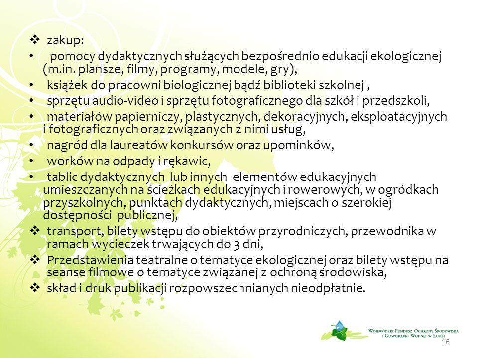 zakup: pomocy dydaktycznych służących bezpośrednio edukacji ekologicznej (m.in. plansze, filmy, programy, modele, gry), książek do pracowni biologiczn