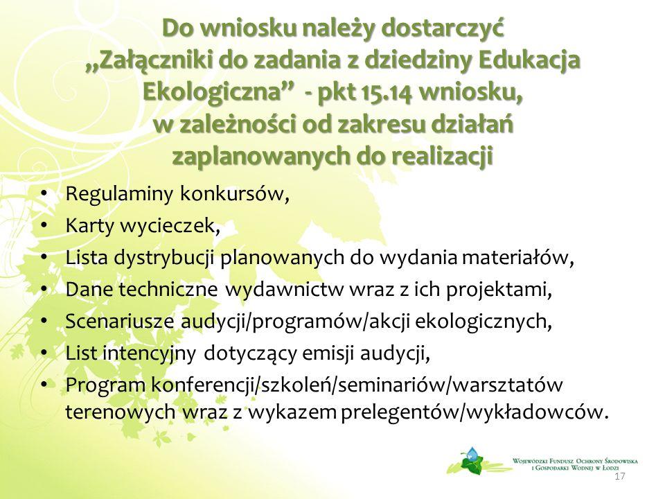 Do wniosku należy dostarczyć Załączniki do zadania z dziedziny Edukacja Ekologiczna - pkt 15.14 wniosku, w zależności od zakresu działań zaplanowanych