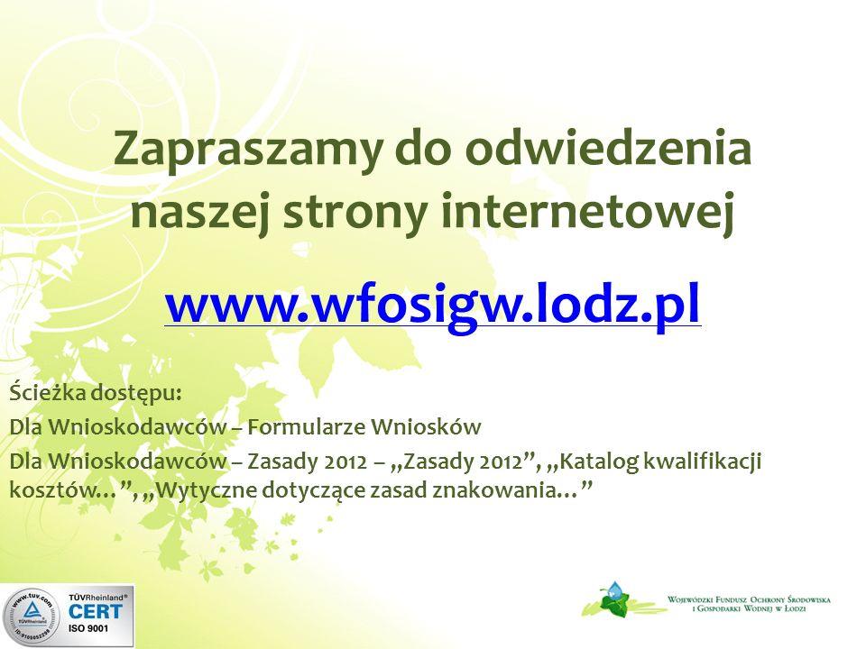 Zapraszamy do odwiedzenia naszej strony internetowej www.wfosigw.lodz.pl Ścieżka dostępu: Dla Wnioskodawców – Formularze Wniosków Dla Wnioskodawców – Zasady 2012 – Zasady 2012, Katalog kwalifikacji kosztów…, Wytyczne dotyczące zasad znakowania…