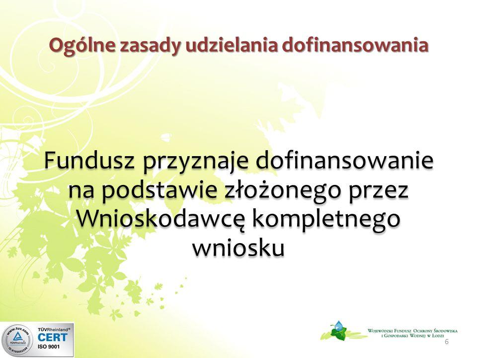 Ogólne zasady udzielania dofinansowania Fundusz przyznaje dofinansowanie na podstawie złożonego przez Wnioskodawcę kompletnego wniosku 6