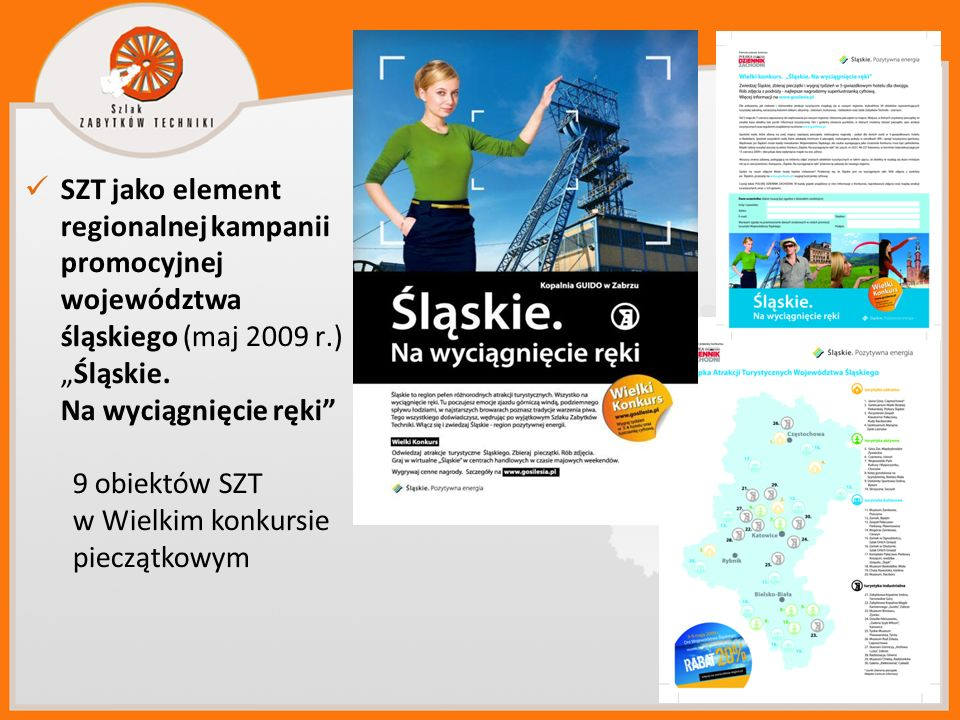 SZT jako element regionalnej kampanii promocyjnej województwa śląskiego (maj 2009 r.)Śląskie. Na wyciągnięcie ręki 9 obiektów SZT w Wielkim konkursie