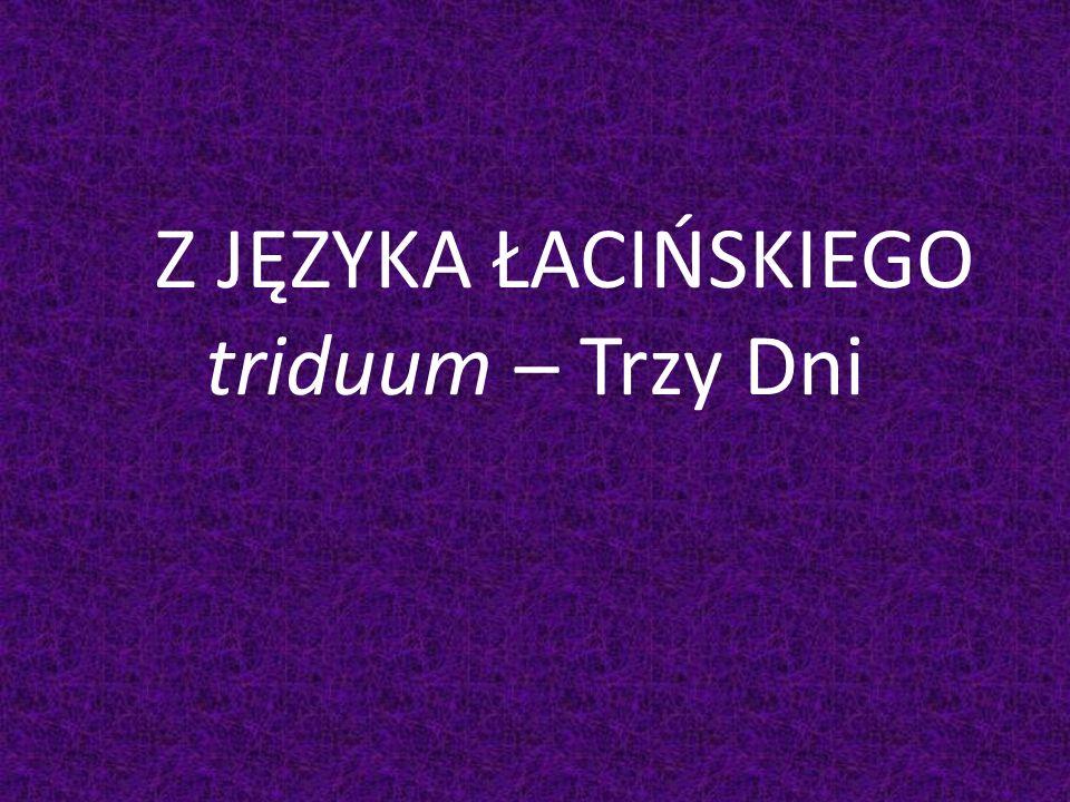 Z JĘZYKA ŁACIŃSKIEGO triduum – Trzy Dni