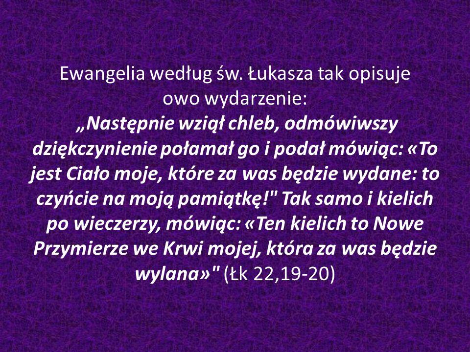 Ewangelia według św. Łukasza tak opisuje owo wydarzenie: Następnie wziął chleb, odmówiwszy dziękczynienie połamał go i podał mówiąc: «To jest Ciało mo