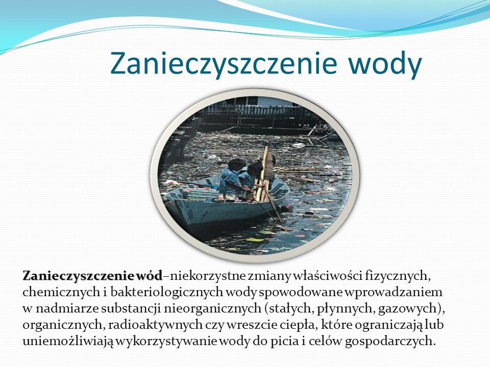 Zanieczyszczenie wody Zanieczyszczenie wód Zanieczyszczenie wód–niekorzystne zmiany właściwości fizycznych, chemicznych i bakteriologicznych wody spow