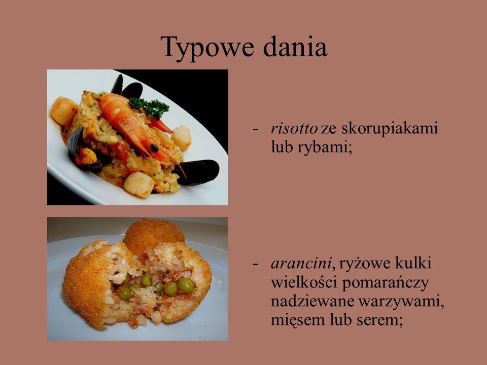 Typowe dania -risotto ze skorupiakami lub rybami; -arancini, ryżowe kulki wielkości pomarańczy nadziewane warzywami, mięsem lub serem;