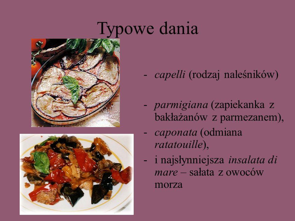 Typowe dania -capelli (rodzaj naleśników) -parmigiana (zapiekanka z bakłażanów z parmezanem), -caponata (odmiana ratatouille), -i najsłynniejsza insal