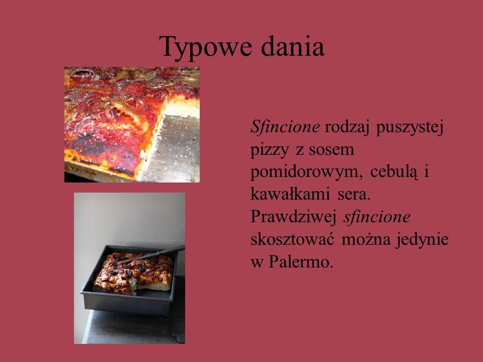 Typowe dania Sfincione rodzaj puszystej pizzy z sosem pomidorowym, cebulą i kawałkami sera. Prawdziwej sfincione skosztować można jedynie w Palermo.