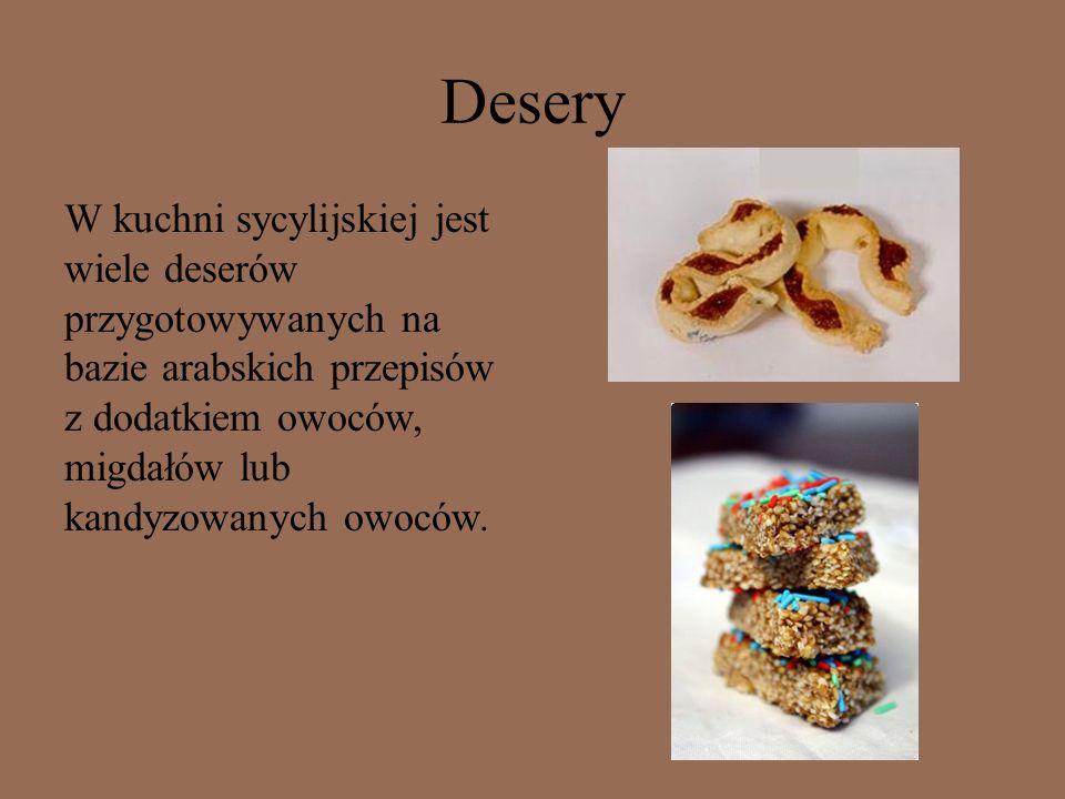 Desery W kuchni sycylijskiej jest wiele deserów przygotowywanych na bazie arabskich przepisów z dodatkiem owoców, migdałów lub kandyzowanych owoców.