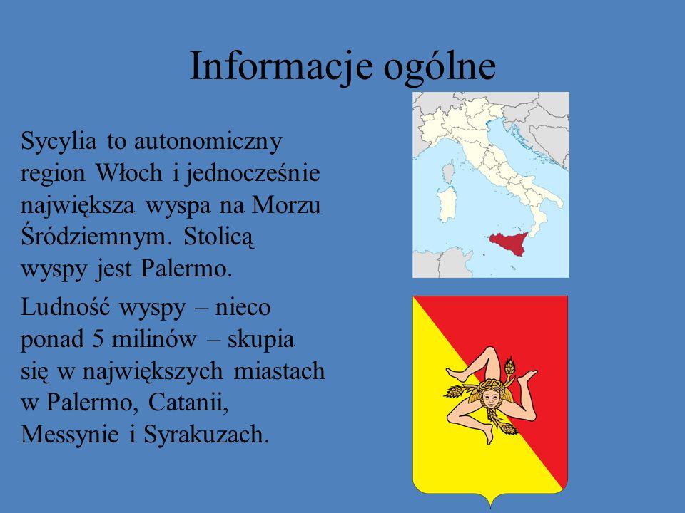 Informacje ogólne Sycylia to autonomiczny region Włoch i jednocześnie największa wyspa na Morzu Śródziemnym. Stolicą wyspy jest Palermo. Ludność wyspy