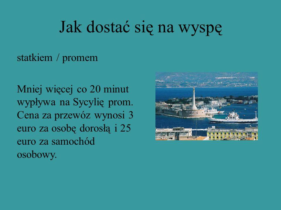Jak dostać się na wyspę statkiem / promem Mniej więcej co 20 minut wypływa na Sycylię prom. Cena za przewóz wynosi 3 euro za osobę dorosłą i 25 euro z