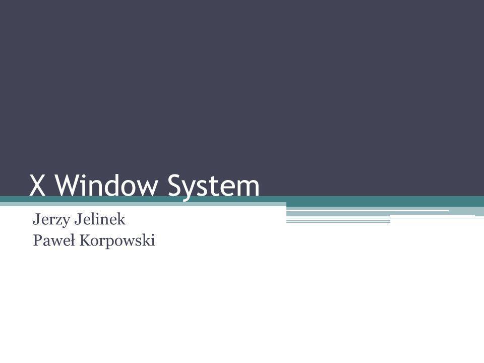X Window System Jerzy Jelinek Paweł Korpowski