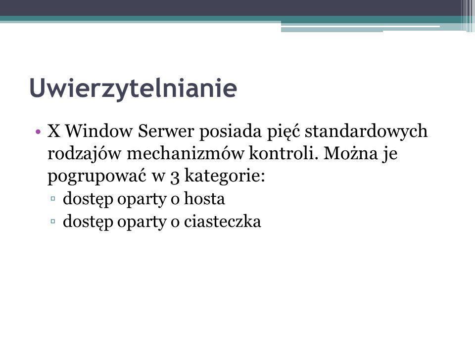 Uwierzytelnianie X Window Serwer posiada pięć standardowych rodzajów mechanizmów kontroli.