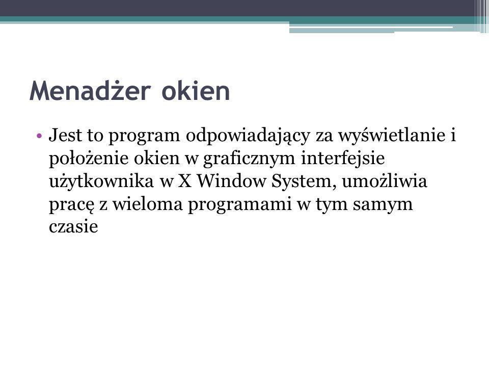 Jest to program odpowiadający za wyświetlanie i położenie okien w graficznym interfejsie użytkownika w X Window System, umożliwia pracę z wieloma programami w tym samym czasie