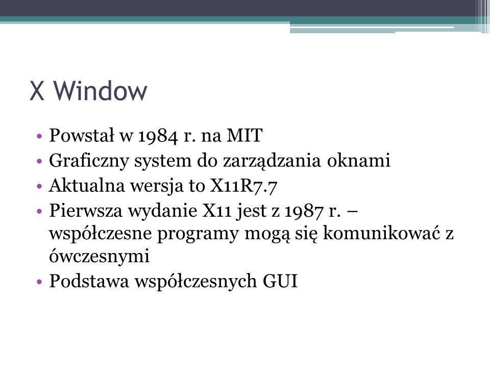 X Window Powstał w 1984 r.