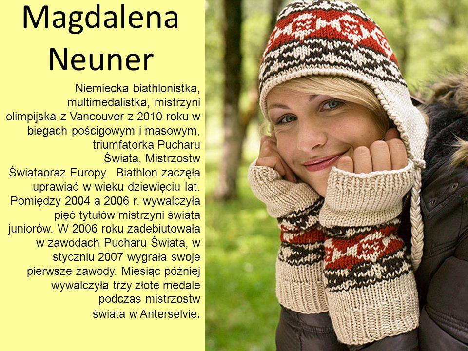 Magdalena Neuner Niemiecka biathlonistka, multimedalistka, mistrzyni olimpijska z Vancouver z 2010 roku w biegach pościgowym i masowym, triumfatorka P