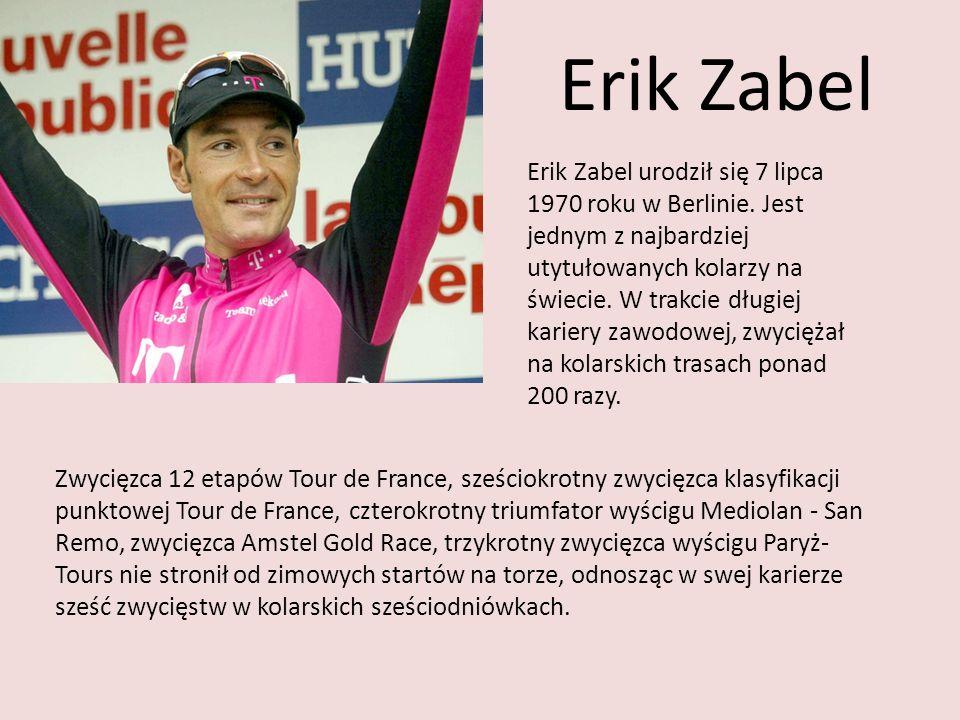 Erik Zabel Erik Zabel urodził się 7 lipca 1970 roku w Berlinie. Jest jednym z najbardziej utytułowanych kolarzy na świecie. W trakcie długiej kariery