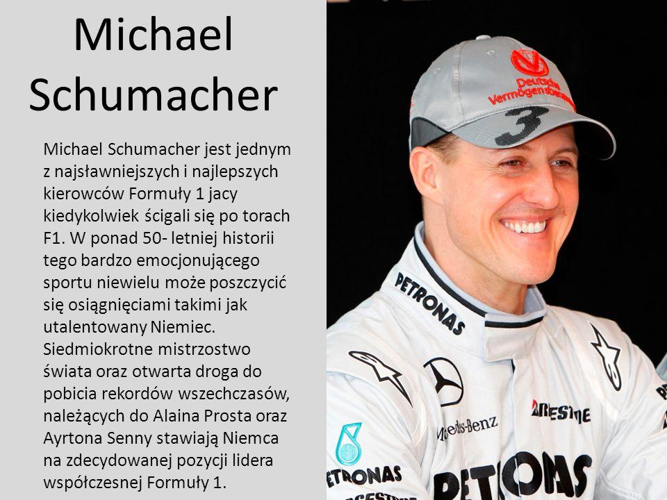 Michael Schumacher Michael Schumacher jest jednym z najsławniejszych i najlepszych kierowców Formuły 1 jacy kiedykolwiek ścigali się po torach F1. W p