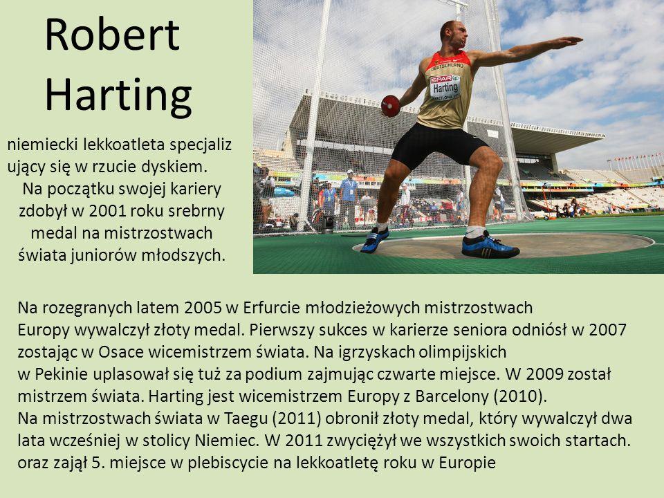 Robert Harting niemiecki lekkoatleta specjaliz ujący się w rzucie dyskiem. Na początku swojej kariery zdobył w 2001 roku srebrny medal na mistrzostwac