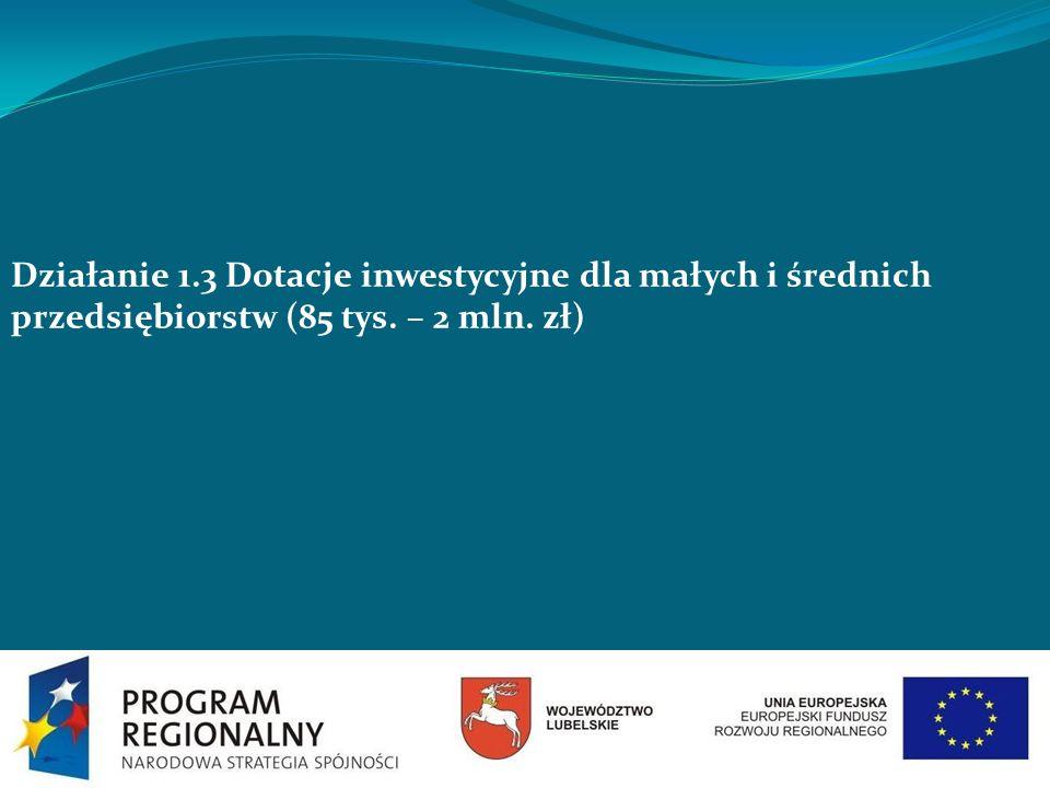 Działanie 1.3 Dotacje inwestycyjne dla małych i średnich przedsiębiorstw (85 tys. – 2 mln. zł)