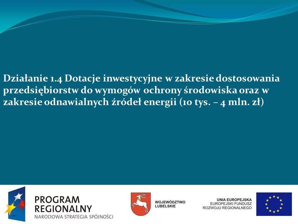 Działanie 1.4 Dotacje inwestycyjne w zakresie dostosowania przedsiębiorstw do wymogów ochrony środowiska oraz w zakresie odnawialnych źródeł energii (