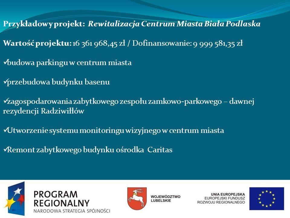 Przykładowy projekt: Rewitalizacja Centrum Miasta Biała Podlaska Wartość projektu: 16 361 968,45 zł / Dofinansowanie: 9 999 581,35 zł budowa parkingu