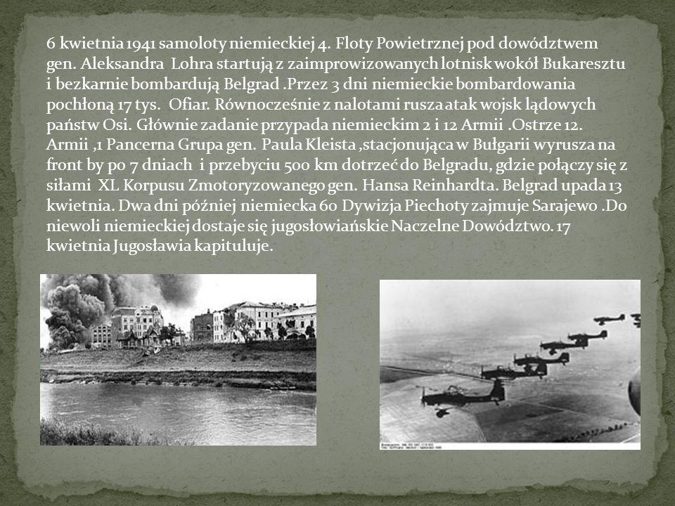 6 kwietnia 1941 samoloty niemieckiej 4. Floty Powietrznej pod dowództwem gen. Aleksandra Lohra startują z zaimprowizowanych lotnisk wokół Bukaresztu i