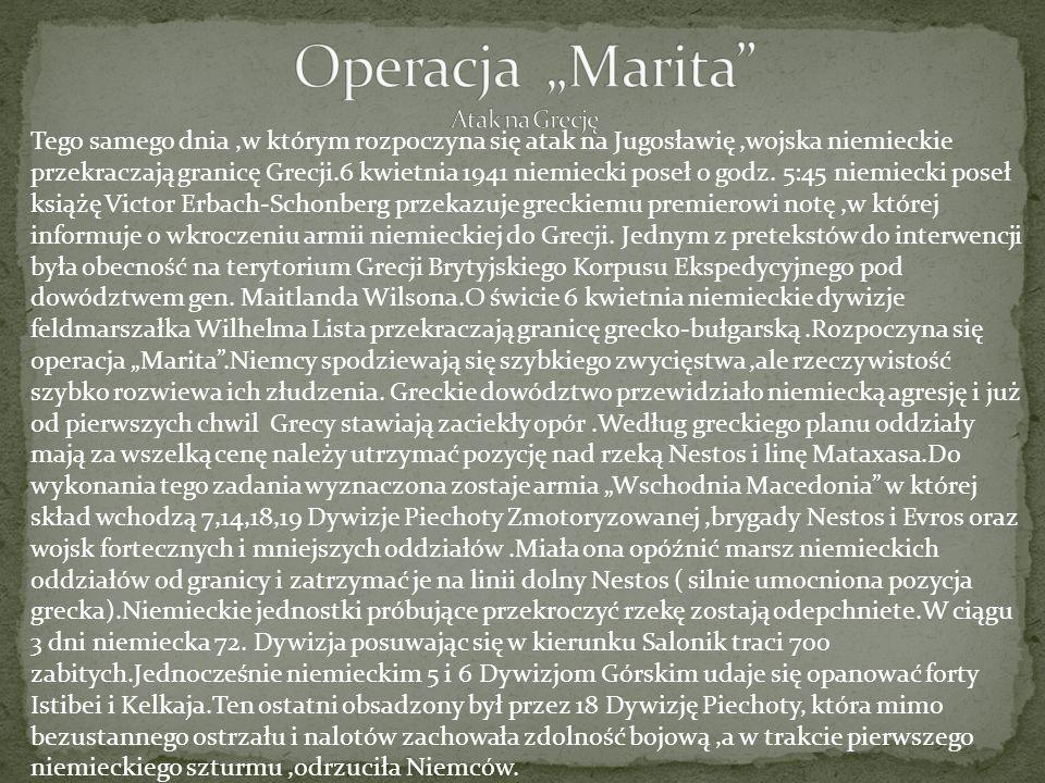 Tego samego dnia,w którym rozpoczyna się atak na Jugosławię,wojska niemieckie przekraczają granicę Grecji.6 kwietnia 1941 niemiecki poseł o godz. 5:45