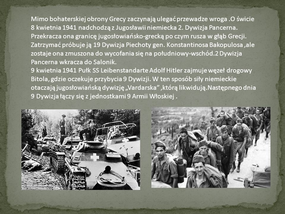 Mimo bohaterskiej obrony Grecy zaczynają ulegać przewadze wroga.O świcie 8 kwietnia 1941 nadchodzą z Jugosławii niemiecka 2. Dywizja Pancerna. Przekra