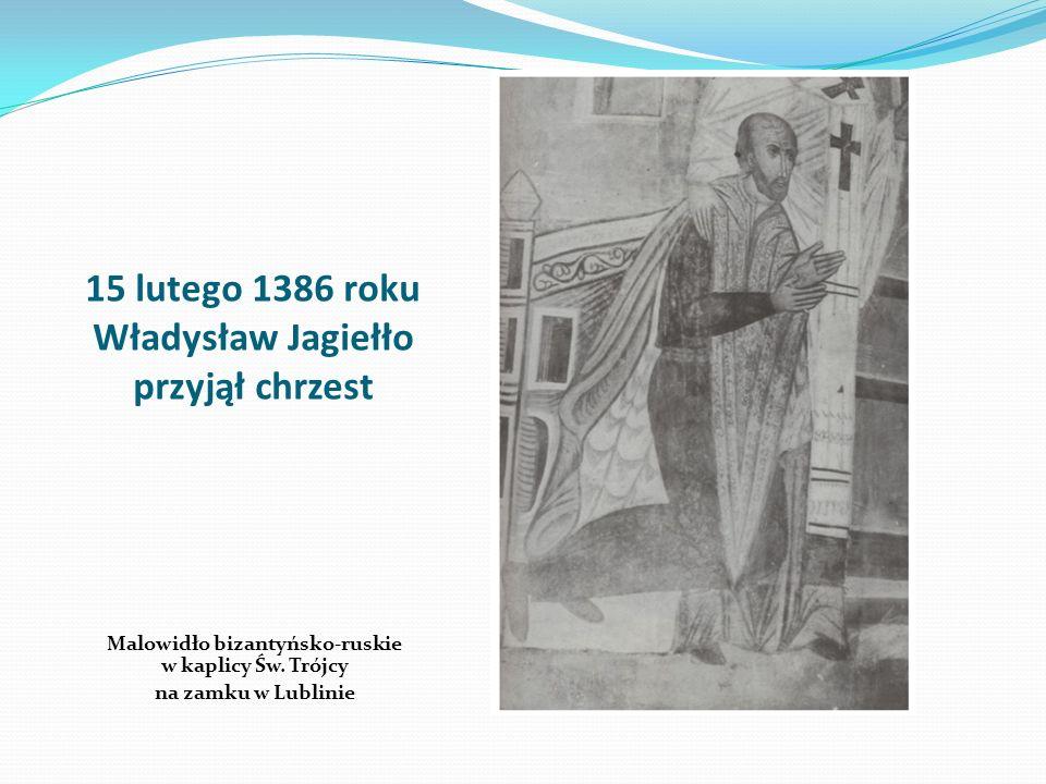 15 lutego 1386 roku Władysław Jagiełło przyjął chrzest Malowidło bizantyńsko-ruskie w kaplicy Św. Trójcy na zamku w Lublinie