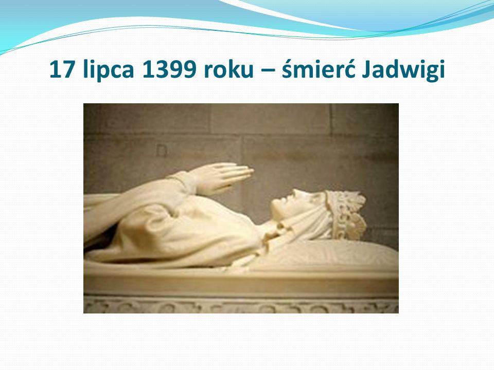 17 lipca 1399 roku – śmierć Jadwigi