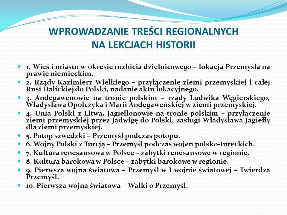 WPROWADZANIE TREŚCI REGIONALNYCH NA LEKCJACH HISTORII 1. Wieś i miasto w okresie rozbicia dzielnicowego – lokacja Przemyśla na prawie niemieckim. 2. R