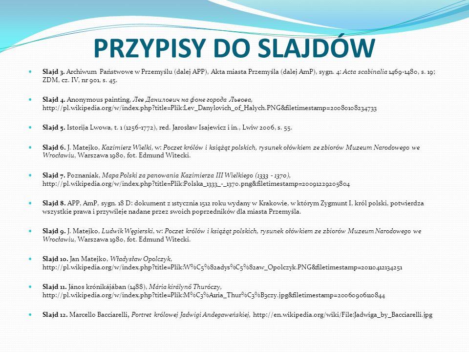 PRZYPISY DO SLAJDÓW Slajd 3. Archiwum Państwowe w Przemyślu (dalej APP), Akta miasta Przemyśla (dalej AmP), sygn. 4: Acta scabinalia 1469-1480, s. 19;
