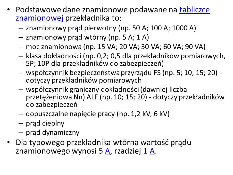 Podstawowe dane znamionowe podawane na tabliczce znamionowej przekładnika to:tabliczce znamionowej – znamionowy prąd pierwotny (np.